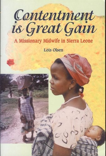 Contentment is great gain: A missionary midwife in Sierra Leone - Lois Olsen