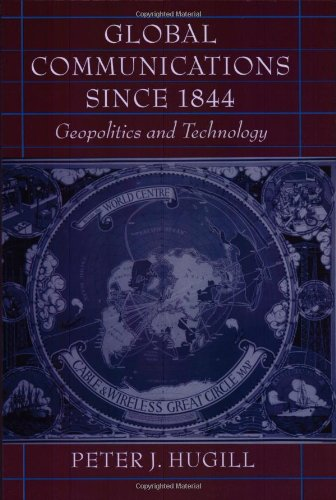 Global Communications since 1844: Geopolitics and Technology - Peter J. Hugill