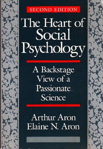 The Heart of Social Psychology: A Backstage View of a Passionate Science - Arthur Aron; Elaine Aron