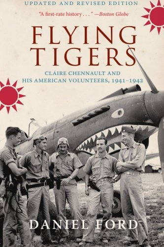 Flying Tigers: Claire Chennault and His American Volunteers, 1941-1942 - Daniel Ford