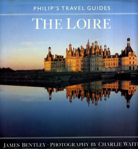 Loire (Philip's Travel Guides) - James Bentley