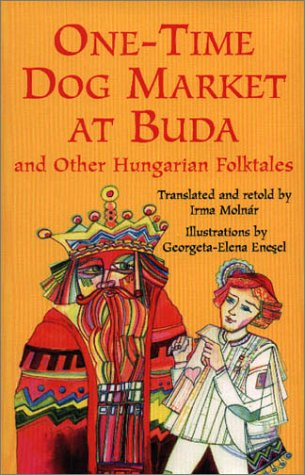 One-Time Dog Market at Buda and Other Hungarian Folktales - Georgeta-Elena Enesel; Irma Molnar