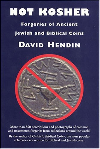 Not Kosher: Forgeries of Ancient Jewish and Biblical Coins - David Hendin