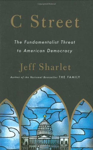 C Street: The Fundamentalist Threat to American Democracy - Jeff Sharlet