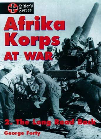 Afrika Korps at War, Vol. 2: The Long Road Back (Hitler's Forces Series) - George Forty