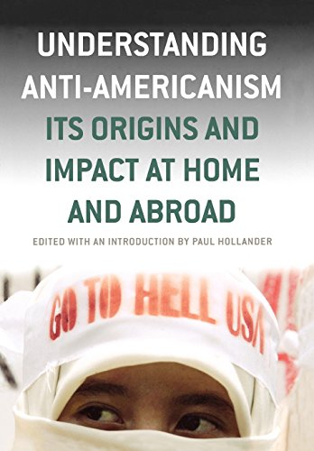 Understanding Anti-Americanism: Its Orgins and Impact at Home and Abroad - Paul Hollander