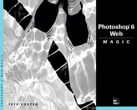 Photoshop 6 Web Magic with CDROM (Magic (New Riders)) - Jeff Foster; Peter Bauer