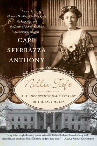 Nellie Taft: The Unconventional First Lady of the Ragtime Era - Carl Sferrazza Anthony
