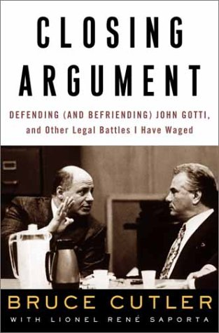 Closing Argument: Defending (and Befriending) John Gotti, and Other Legal Battles I Have Waged - Bruce Cutler; Lionel Rene Saporta