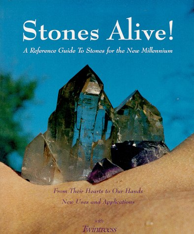 Stones Alive!: A Reference Guide to Stones for the New Millennium : From Their Hearts to Our Hands, New Uses and Applications (More Crystals and New Age)
