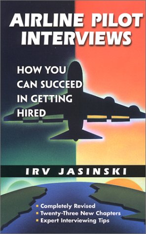 Airline Pilot Interviews: How You Can Succeed in Getting Hired - Irv Jasinski