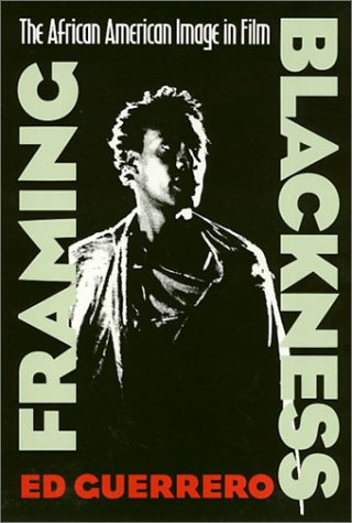 Framing Blackness: The African American Image in Film (Culture and the Moving Image) - Ed Guerrero