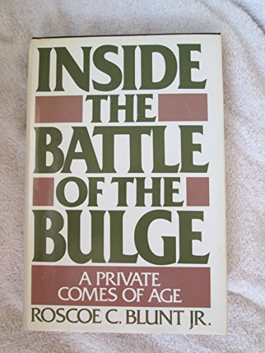 Inside the Battle of the Bulge: A Private Comes of Age - Roscoe C., Jr. Blunt