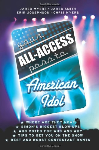 Your All-Access Pass to American Idol - Jared Myers; Jared Smith; Erik Josephson; Chris Myers