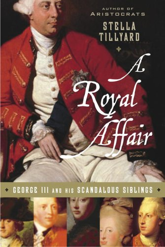 A Royal Affair: George III and His Scandalous Siblings - Stella Tillyard