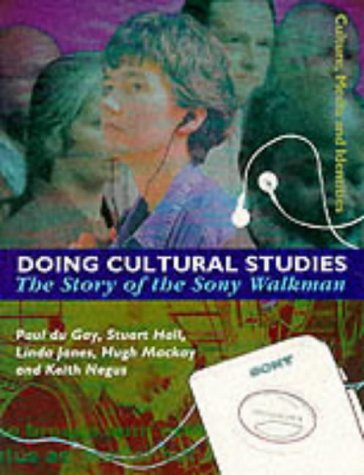 Doing Cultural Studies: The Story of the Sony Walkman (Culture, Media  &  Identities) - Paul Du Gay; Stuart Hall; Linda Janes; Hugh Mackay; Keith Negus