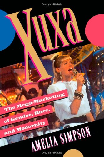Xuxa:  The Mega-Marketing of Gender, Race, and Modernity - Amelia Simpson