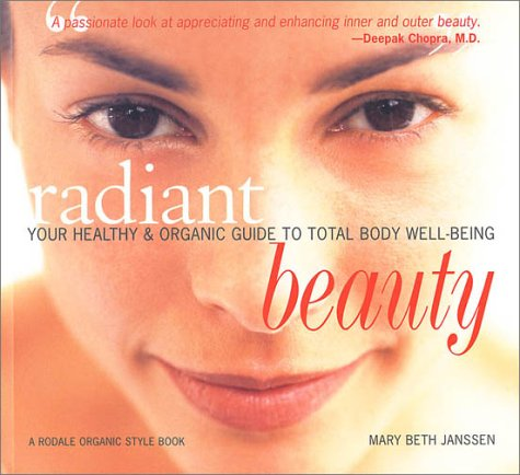 Radiant Beauty: Your Healthy and Organic Guide to Total Body Well-Being (A Rodale organic style book) - Mary Beth Janssen