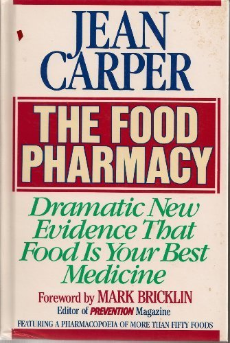 The Food Pharmacy: Dramatic New Evidence That Food is Your Best Medicine - Jean Carper