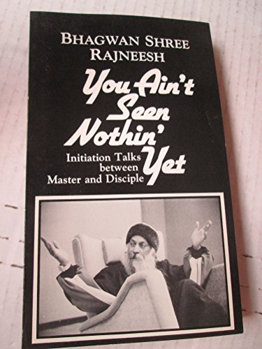 You Ain't Seen Nothin' Yet: Initiation Talks Between Master and Disciple - Bhagwan Shree Rajneesh; Osho