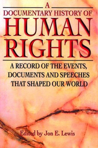 A Documentary History of Human Rights: A Record of the Events, Documents and Speeches that Shaped Our World - Jon E. Lewis