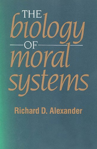 The Biology of Moral Systems (Foundations of Human Behavior) - Richard Alexander