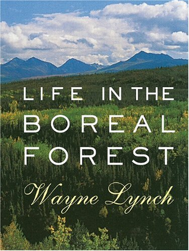 Life in the Boreal Forest - Wayne Lynch