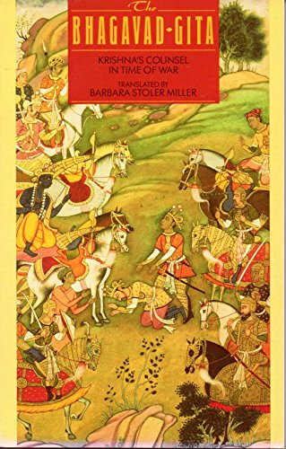 The Bhagavad-Gita: Krishna's Counsel in the Time of War - Barbara S. Miller