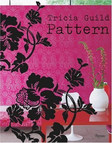 Tricia Guild Pattern: Using Pattern to Create Sophisticated, Show-stopping Interiors - Tricia Guild, Elspeth Thompson