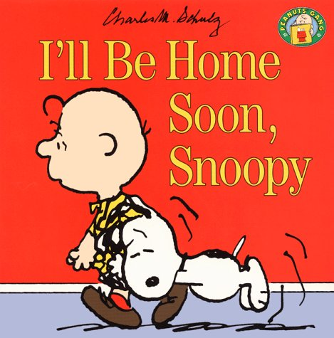 I'll Be Home Soon, Snoopy (Peanuts Gang) - Charles M. Schulz