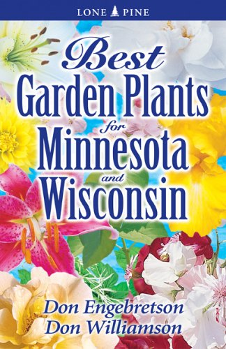 Best Garden Plants for Minnesota and Wisconsin - Don Williamson; Don Engebretson