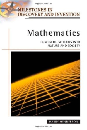 Mathematics: Powerful Patterns into Nature and Society (Milestones in Discovery and Invention) - Harry Henderson