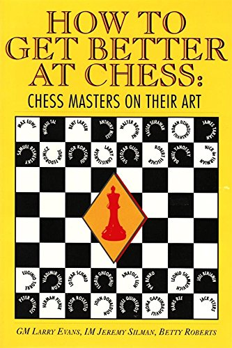 How to Get Better at Chess: Chess Masters on Their Art - Larry Evans; Jeremy B. Silman; Betty Roberts