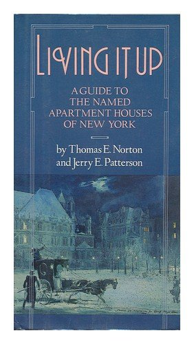 Living It Up: A Guide to the Named Apartment Houses of New York - Thomas Norton; Jerry Patterson