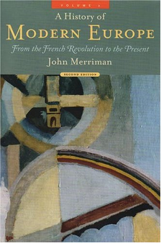 A History of Modern Europe: From the French Revolution to the Present - John Merriman