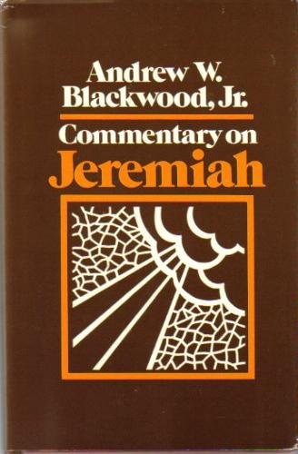 Commentary on Jeremiah: The Word, the Words, and the World - Andrew W. Blackwood Jr.