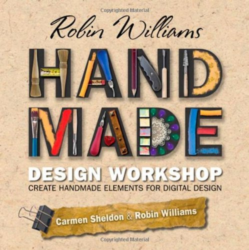 Robin Williams Handmade Design Workshop: Create Handmade Elements for Digital Design - Robin Williams; Carmen Sheldon