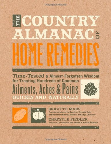 The Country Almanac of Home Remedies: Time-Tested & Almost Forgotten Wisdom for Treating Hundreds of Common Ailments, Aches & Pains Quickly - Brigitte Mars; Chrystle Fiedler