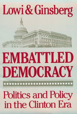 Embattled Democracy: Politics and Policy in the Clinton Era - Theodore J. Lowi; Benjamin Ginsberg