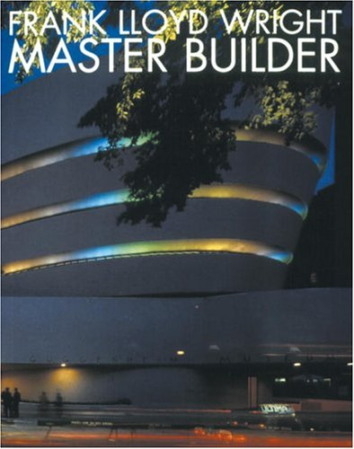 Frank Lloyd Wright: Master Builder (Universe Architecture Series) - Bruce Brooks Pfeiffer