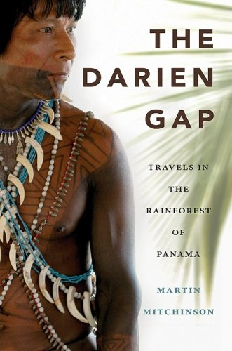 The Darien Gap: Travels in the Rainforest of Panama - Martin Mitchinson