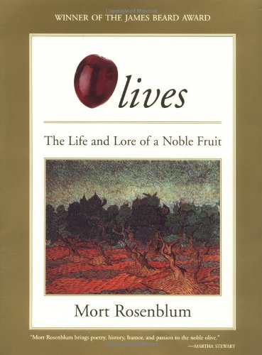 Olives: The Life and Lore of a Noble Fruit - Mort Rosenblum