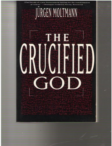 The crucified God: The cross of Christ as the foundation and criticism of Christian theology - Jurgen Moltmann
