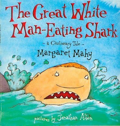 The Great White Man-Eating Shark: A Cautionary Tale - Margaret Mahy; Illustrator-Jonathan Alle