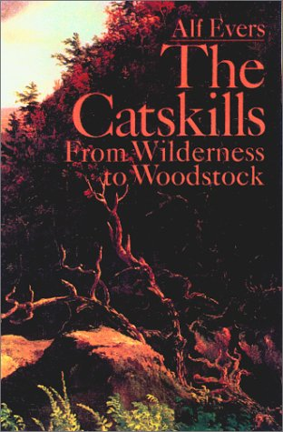 The Catskills: From Wilderness to Woodstock - Alf Evers
