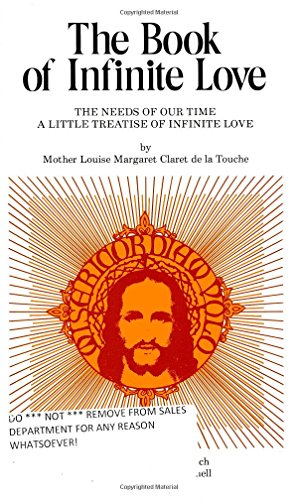 The Book of Infinite Love: The Needs of Our Time - A Little Treatise of Infinite Love - Mother Louise Margaret Claret