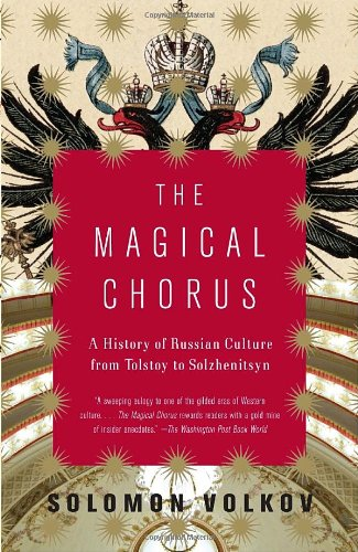 Magical Chorus: A History of Russian Culture from Tolstoy to Solzhenitsyn - Solomon Volkov