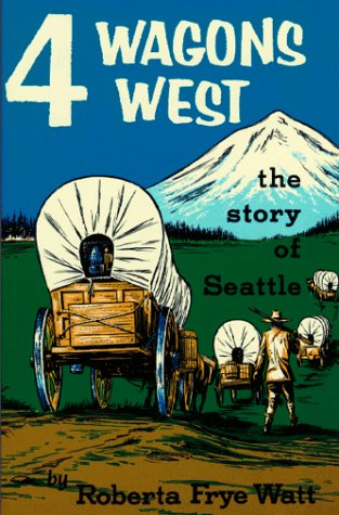 Four Wagons West: The Story of  Seattle