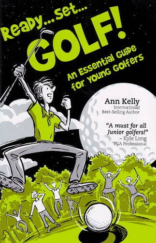Ready, Set, Golf! an Essential Guide for Young Golfers - Ann Kelly