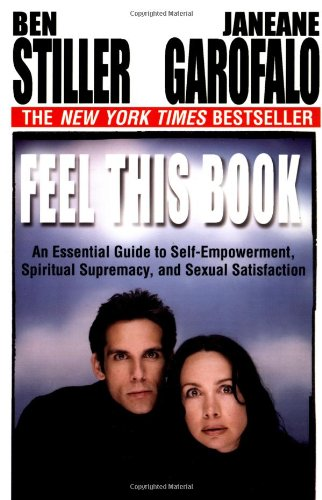 Feel This Book: An Essential Guide to Self-Empowerment, Spiritual Supremacy, and Sexual Satisfaction - Ben Stiller; Janeane Garofalo